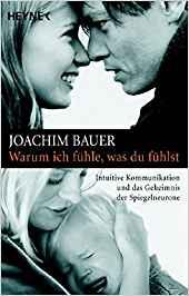 Joachim Bauer, Warum ich fühle, was Du fühlst