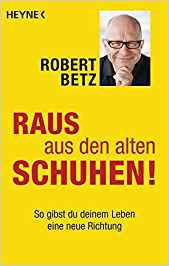 Robert Betz, Raus aus den alten Schuhen