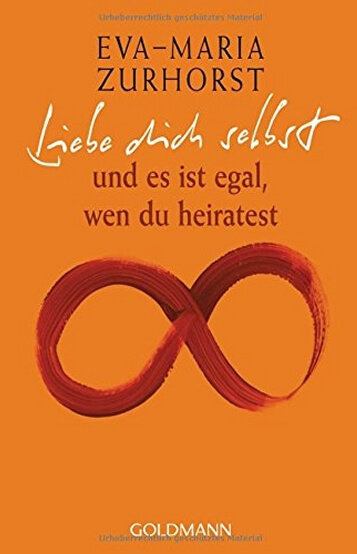 Eva-Maria Zuhorst, Liebe Dich selbst und es ist egal, wen Du heiratest.