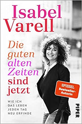 Isabel Varell - Die guten alten Zeiten sind jetzt